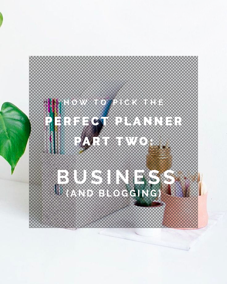 How to Pick the Perfect Planner Part Two - Business and Blogging | Fall For DIY copy