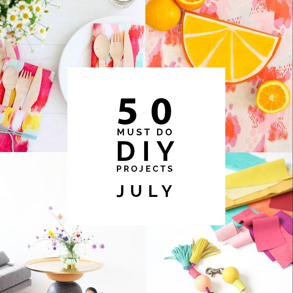 50 Must Do DIY Projects | July