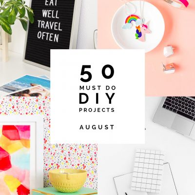 50 Must Do DIY Projects | August