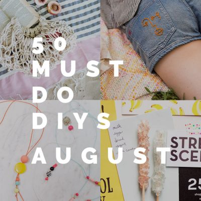 50 Must Do DIYs | August